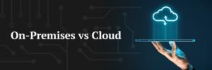 on premise vs cloud solutions