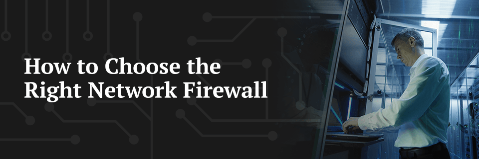 How to choose the right network firewall